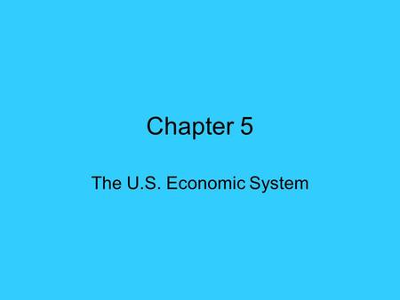 Chapter 5 The U.S. Economic System.