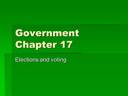Government Chapter 17 Elections and voting. Electing the President  Presidential candidates begin the campaign a year before.  Intensity builds after.