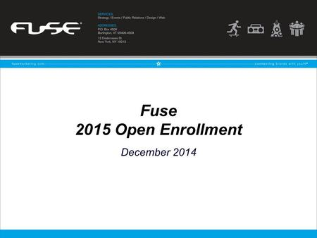 Fuse 2015 Open Enrollment December 2014. 2 Agenda Review all 2015 insurance benefits Outline action items for enrollment / changes Q & A.