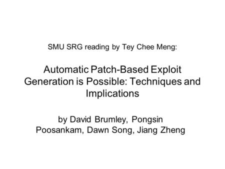 SMU SRG reading by Tey Chee Meng: Automatic Patch-Based Exploit Generation is Possible: Techniques and Implications by David Brumley, Pongsin Poosankam,