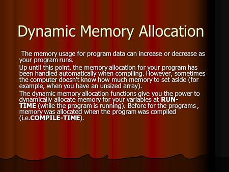 Dynamic Memory Allocation The memory usage for program data can increase or decrease as your program runs. The memory usage for program data can increase.