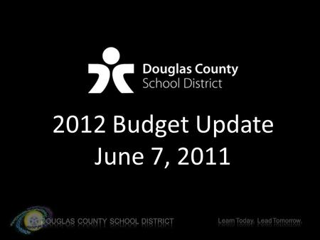 2012 Budget Update June 7, 2011. FY 2011-2012 Douglas County Budget Projection Douglas County State Rescission $(17.3 M) District Increases in Costs**