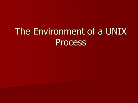 The Environment of a UNIX Process. Introduction How is main() called? How are arguments passed? Memory layout? Memory allocation? Environment variables.
