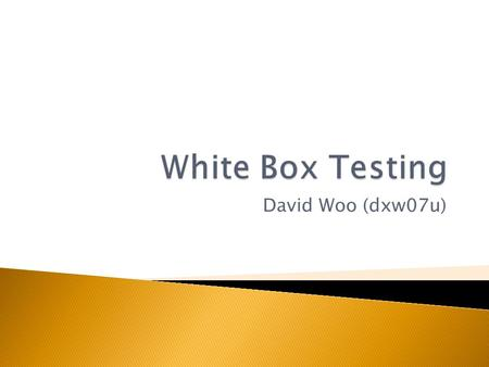 "David Woo (dxw07u).  What is ""White Box Testing""  Data Processing and Calculation Correctness Tests  Correctness Tests:  Path Coverage  Line Coverage."