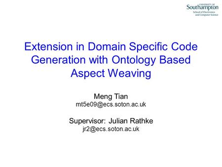 Meng Tian Extension in Domain Specific Code Generation with Ontology Based Aspect Weaving Supervisor: Julian Rathke