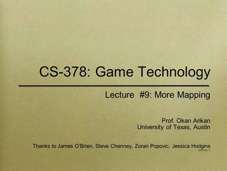 CS-378: Game Technology Lecture #9: More Mapping Prof. Okan Arikan University of Texas, Austin Thanks to James O'Brien, Steve Chenney, Zoran Popovic, Jessica.