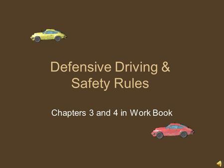 Defensive Driving & Safety Rules Chapters 3 and 4 in Work Book.