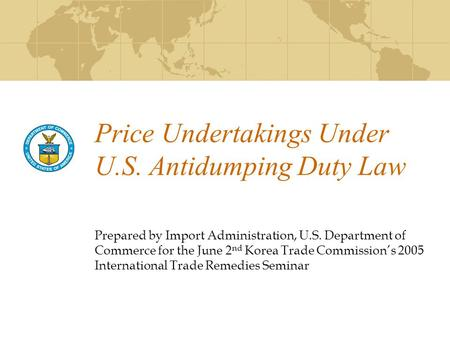 Price Undertakings Under U.S. Antidumping Duty Law Prepared by Import Administration, U.S. Department of Commerce for the June 2 nd Korea Trade Commission's.