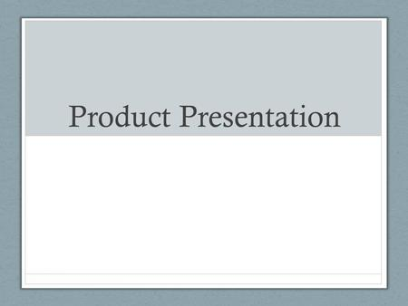 Product Presentation. Organizing the Product Presentation When you sell, you analyze your customer's needs and buying motives. Then you use that information.