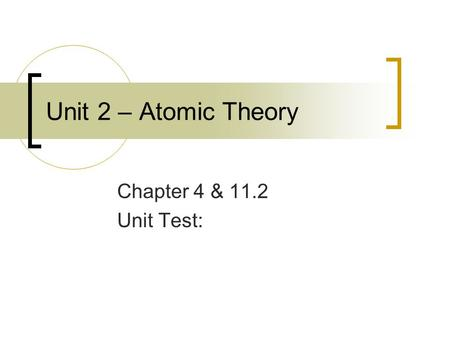 Unit 2 – Atomic Theory Chapter 4 & 11.2 Unit Test: