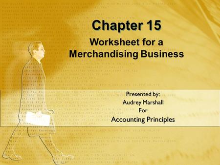 Worksheet for a Merchandising Business Presented by: Audrey Marshall For Accounting Principles Presented by: Audrey Marshall For Accounting Principles.