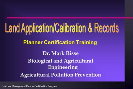 Nutrient Management Planner Certification Program Planner Certification Training Dr. Mark Risse Biological and Agricultural Engineering Agricultural Pollution.
