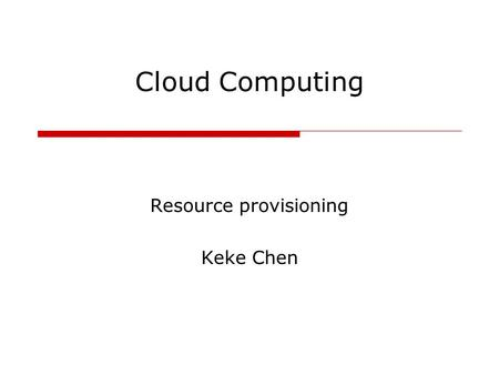 Cloud Computing Resource provisioning Keke Chen. Outline  For Web applications statistical Learning and automatic control for datacenters  For data.