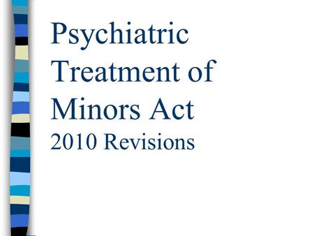 Psychiatric Treatment of Minors Act 2010 Revisions.