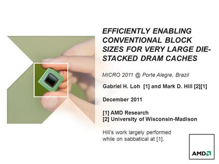 EFFICIENTLY ENABLING CONVENTIONAL BLOCK SIZES FOR VERY LARGE DIE- STACKED DRAM CACHES MICRO Porte Alegre, Brazil Gabriel H. Loh [1] and Mark D.