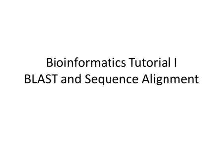 Bioinformatics Tutorial I BLAST and Sequence Alignment.