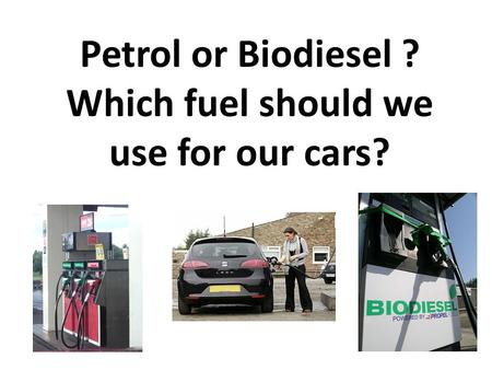Petrol or Biodiesel ? Which fuel should we use for our cars?