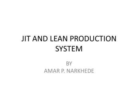 JIT AND LEAN PRODUCTION SYSTEM BY AMAR P. NARKHEDE.