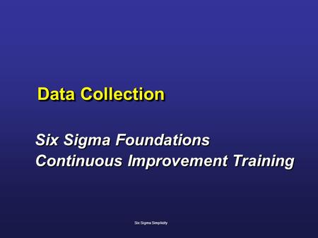 Data Collection Six Sigma Foundations Continuous Improvement Training Six Sigma Foundations Continuous Improvement Training Six Sigma Simplicity.