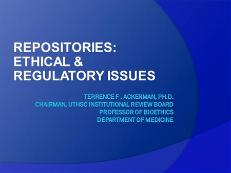 REPOSITORIES: ETHICAL & REGULATORY ISSUES. PLAN OF ANALYSIS  DEFINITIONS & DISTINCTIONS  CREATION OF REPOSITORIES & IRB APPROVAL  THE INTAKE PROCESS.