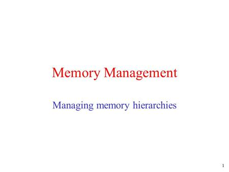 1 Memory Management Managing memory hierarchies. 2 Memory Management Ideally programmers want memory that is –large –fast –non volatile –transparent Memory.