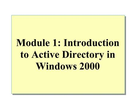 Module 1: Introduction to Active Directory in Windows 2000