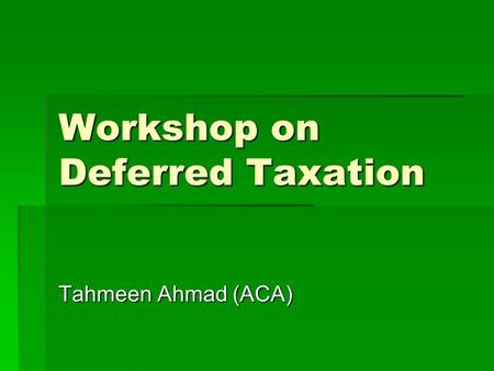 Workshop on Deferred Taxation