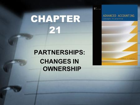 CHAPTER 21 PARTNERSHIPS: CHANGES IN OWNERSHIP. FOCUS OF CHAPTER 21 Tangible Assets Having Values Different from Book Values Intangible Element Exists: