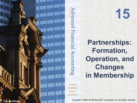 McGraw-Hill/Irwin Partnerships: Formation, Operation, and Changes in Membership 15 Copyright © 2009 The McGraw-Hill Companies, Inc. All rights reserved.