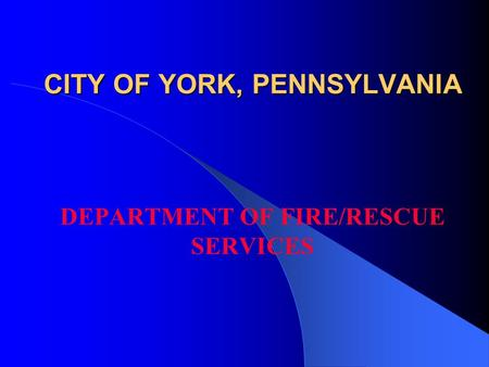 CITY OF YORK, PENNSYLVANIA DEPARTMENT OF FIRE/RESCUE SERVICES.