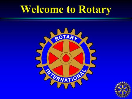 Welcome to Rotary. Rotary Club of ??? District 6400 Club Logo.