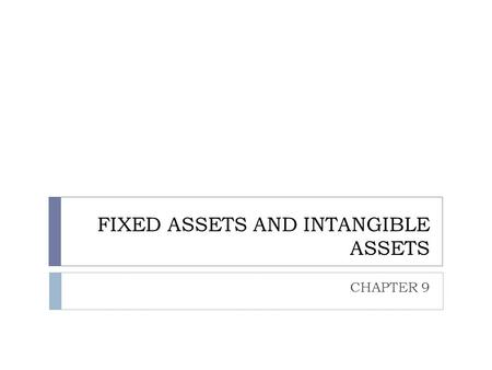 FIXED ASSETS AND INTANGIBLE ASSETS