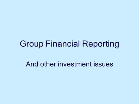 Group Financial Reporting And other investment issues.
