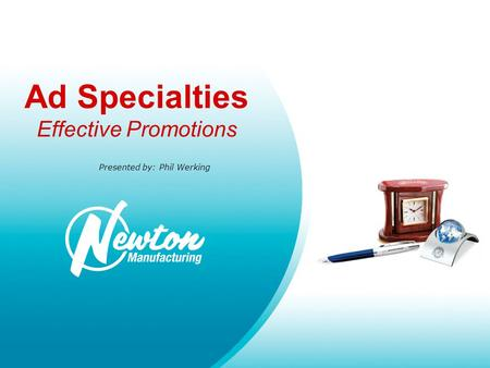 Ad Specialties Effective Promotions Presented by: Phil Werking.
