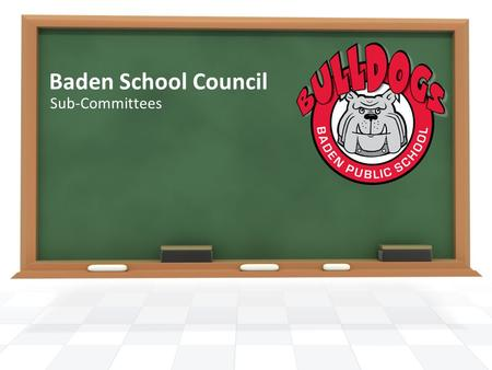 Baden School Council Sub-Committees. List of School Council Sub-Committees Fundraising Goodwill Graduation Staff Appreciation Day Public Relations Volunteer.