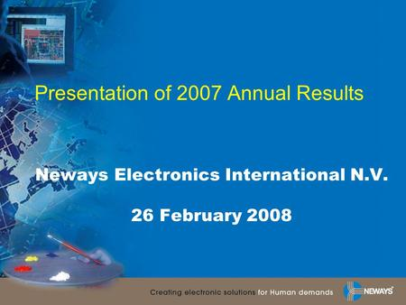 Presentation of 2007 Annual Results Neways Electronics International N.V. 26 February 2008.