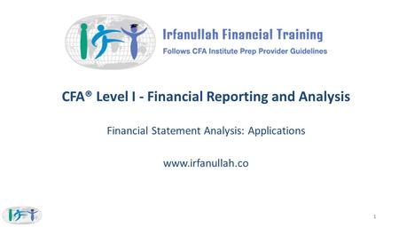 CFA® Level I - Financial Reporting and Analysis Financial Statement Analysis: Applications www.irfanullah.co 1.