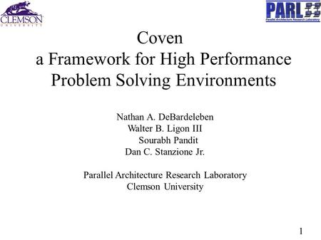 1 Coven a Framework for High Performance Problem Solving Environments Nathan A. DeBardeleben Walter B. Ligon III Sourabh Pandit Dan C. Stanzione Jr. Parallel.