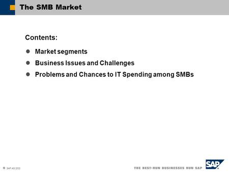  SAP AG 2003 Market segments Business Issues and Challenges Problems and Chances to IT Spending among SMBs Contents: The SMB Market.