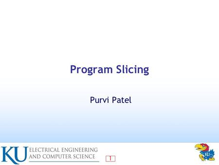 1 Program Slicing Purvi Patel. 2 Contents Introduction What is program slicing? Principle of dependences Variants of program slicing Slicing classifications.