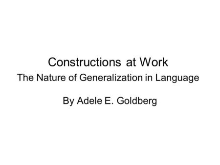 Constructions at Work The Nature of Generalization in Language