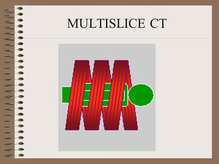 MULTISLICE CT.
