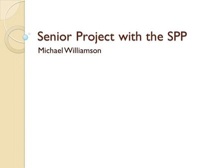 Senior Project with the SPP Michael Williamson. Communicating with a Slice Slice-RMP library using a Unix Domain Socket ◦ RPC-Like ◦ Slice application.