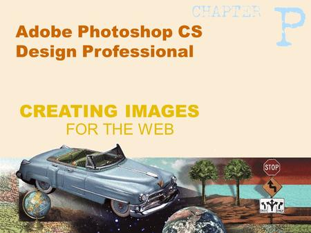 Adobe Photoshop CS Design Professional FOR THE WEB CREATING IMAGES.