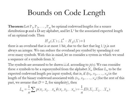 Bounds on Code Length Theorem: Let l ∗ 1, l ∗ 2,..., l ∗ m be optimal codeword lengths for a source distribution p and a D-ary alphabet, and let L ∗ be.