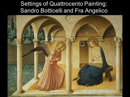 Settings of Quattrocento Painting: Sandro Botticelli and Fra Angelico.