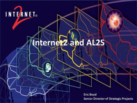 Internet2 and AL2S Eric Boyd Senior Director of Strategic Projects