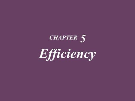 CHAPTER 5 Efficiency.