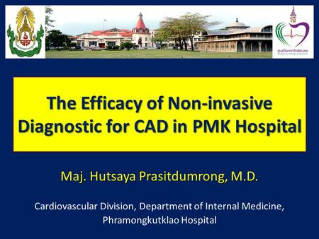 The Efficacy of Non-invasive Diagnostic for CAD in PMK Hospital Maj. Hutsaya Prasitdumrong, M.D. Cardiovascular Division, Department of Internal Medicine,