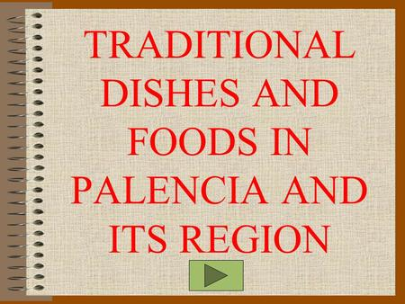 TRADITIONAL DISHES AND FOODS IN PALENCIA AND ITS REGION.
